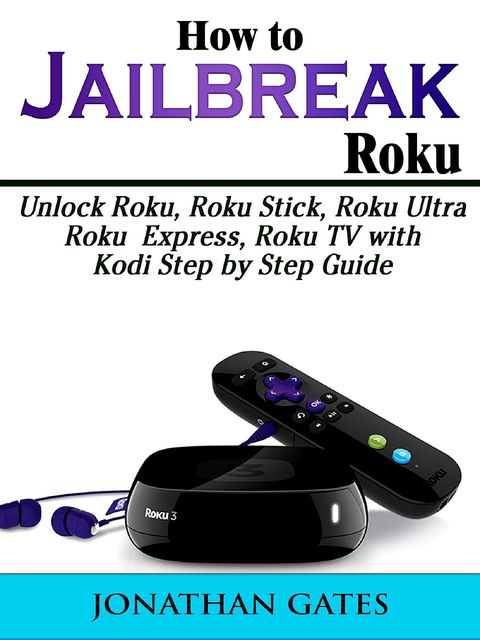 How to Jailbreak Roku, Jonathan Gates