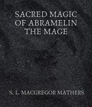Sacred Magic Of Abramelin The Mage, S.L.Macgregor Mathers