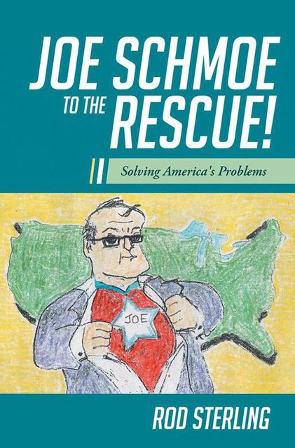 Joe Schmoe to the Rescue!: Solving America's Problems, Rod Sterling