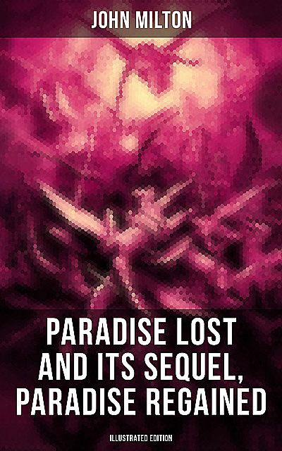 Paradise Lost and Its Sequel, Paradise Regained (Illustrated Edition), John Milton