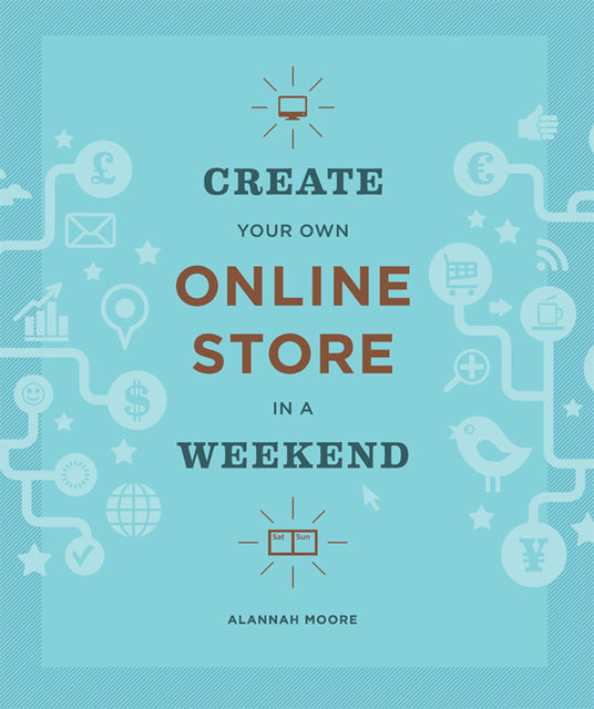 Create Your Own Online Store in a Weekend, Alannah Moore