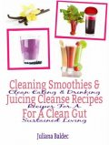 Cleaning Smoothies & Juicing Cleanse Recipes For A Clean Gut, Juliana Baldec