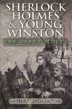 Sherlock Holmes and Young Winston – The Giant Moles, Mike Hogan