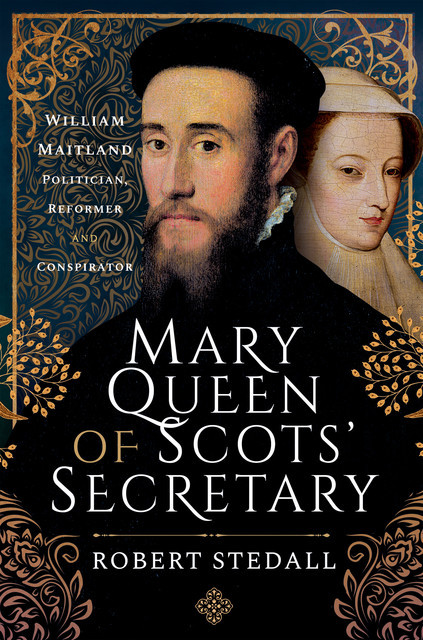 Mary Queen of Scots' Secretary, Robert Stedall