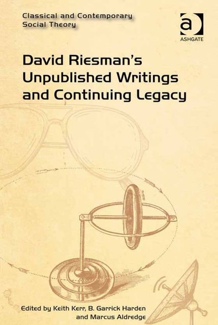 David Riesman's Unpublished Writings and Continuing Legacy, Marcus Aldredge, B.Garrick Harden, Keith Kerr