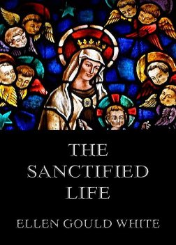 The Sanctified Life, Ellen Gould White