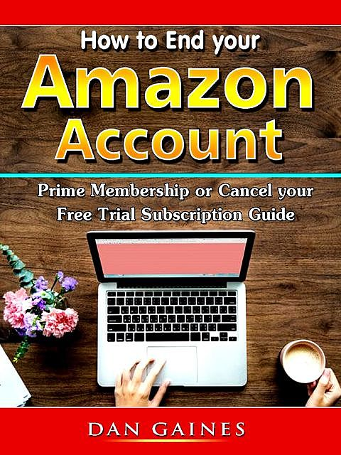 How to End your Amazon Account Prime Membership or Cancel your Free Trial Subscription Guide, Dan Gaines