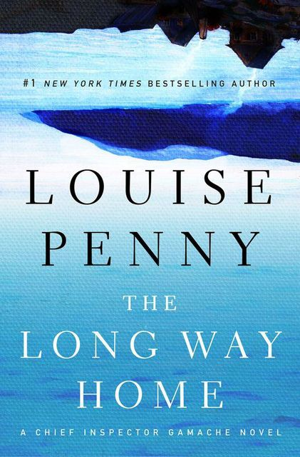 The Long Way Home: A Chief Inspector Gamache Novel, Penny Louise