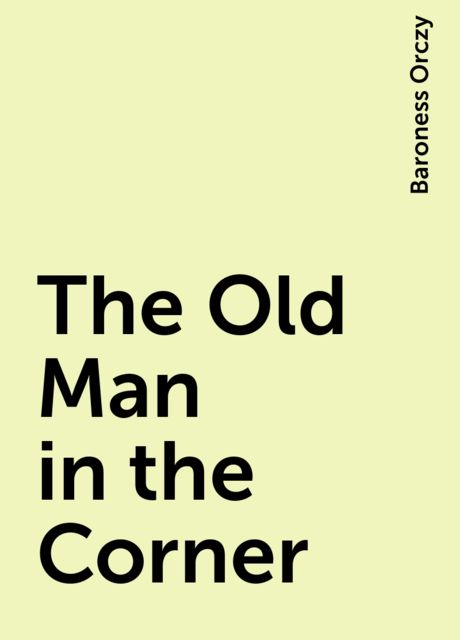 The Old Man in the Corner, Baroness Orczy