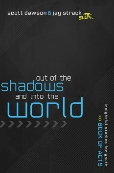 Out of the Shadows and Into the World, Jay Strack, Scott Dawson