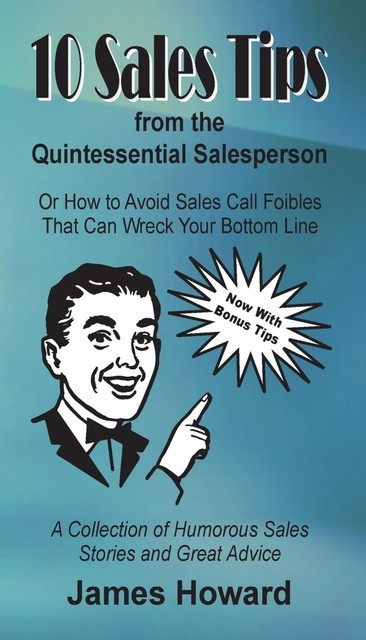 10 Sales Tips From The Quintessential Salesperson, James Howard
