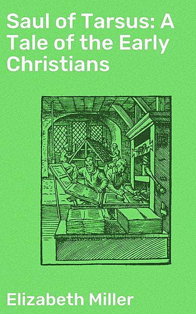 Saul of Tarsus: A Tale of the Early Christians, Elizabeth Miller