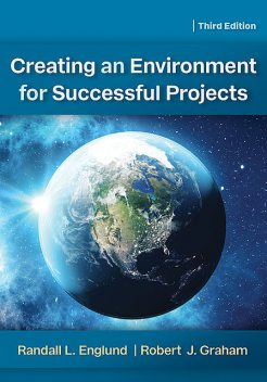 Creating an Environment for Successful Projects, 3rd Edition, Robert J.Graham, Randall Englund