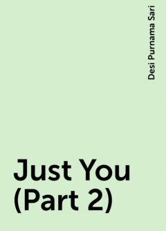 Just You (Part 2), Desi Purnama Sari