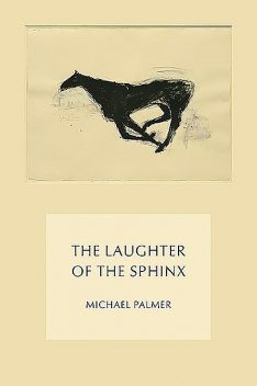 The Laughter of the Sphinx, Michael Palmer
