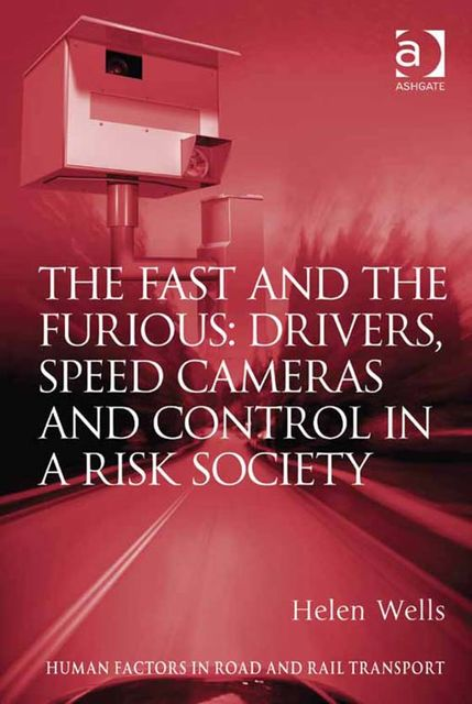 The Fast and The Furious: Drivers, Speed Cameras and Control in a Risk Society, Helen Wells