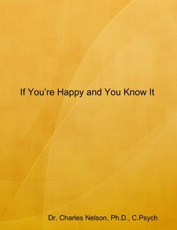If You're Happy and You Know It, Ph.D., C. Psych, Charles Nelson