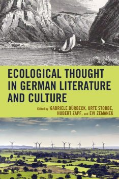 Ecological Thought in German Literature and Culture, Axel Goodbody, Kate Rigby, Timo Müller, Aaron S. Allen, Angelika Krebs, Anke Kramer, Benjamin Bühler, Caroline Schaum, Hannes Bergthaller, Jakob Christoph Heller, Martin Bemmann, Matthias Hurst, Nils Büttner, Richard Hölzl, Werner Konold, Wolfgang Lueckel