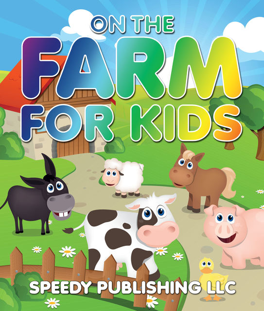 On The Farm For Kids, Speedy Publishing