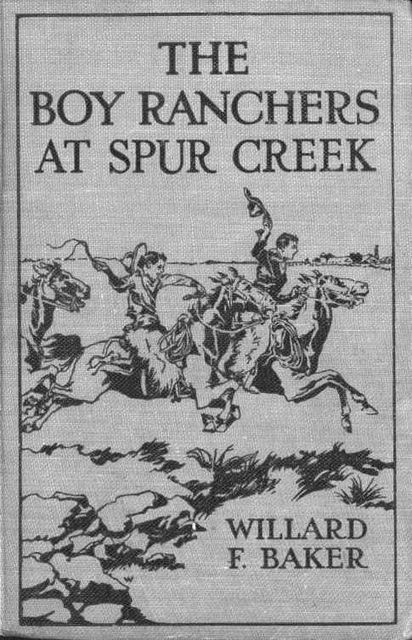 The Boy Ranchers at Spur Creek / or Fighting the Sheep Herders, Willard F.Baker
