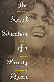 The Sexual Education of a Beauty Queen, Taylor Marsh