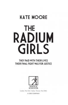The Radium Girls: They paid with their lives. Their final fight was for justice, Kate Moore
