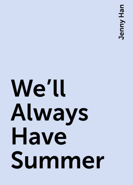 We'll Always Have Summer, Jenny Han