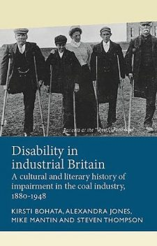 Disability in industrial Britain, Steven Thompson, Kirsti Bohata, Alexandra Jones, Mike Mantin
