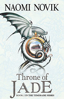 Throne of Jade (The Temeraire Series, Book 2), Naomi Novik