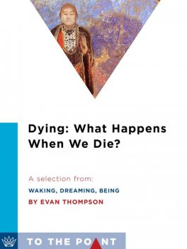 Dying: What Happens When We Die, Evan Thompson