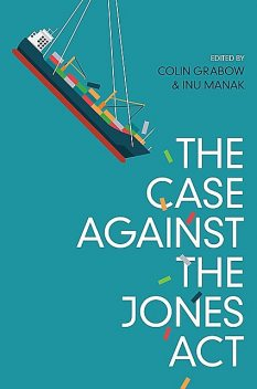 The Case against the Jones Act, amp, Colin Grabow, Inu Manak