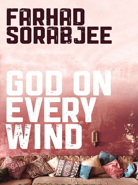 God On Every Wind, Farhad Sorabjee