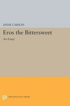 Eros the Bittersweet: An Essay, Anne Carson