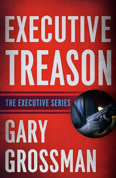 Executive Treason, Gary Grossman