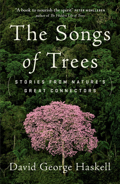 The Songs of Trees, David George Haskell