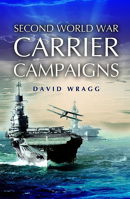 Second World War Carrier Campaigns, David Wragg