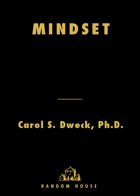 Mindset: The New Psychology of Success, Carol Dweck
