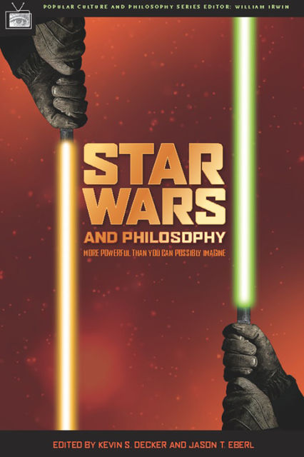 Star Wars and Philosophy, Jason T. Eberl, Kevin S. Decker