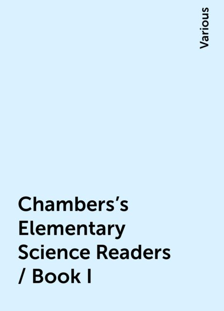 Chambers's Elementary Science Readers / Book I, Various