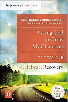 Asking God to Grow My Character: The Journey Continues, Participant's Guide 6, John Baker, Johnny Baker