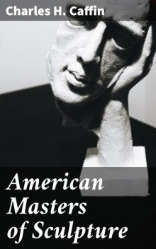 American Masters of Sculpture, Charles H. Caffin