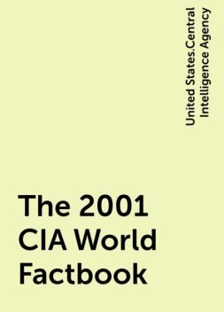 The 2001 CIA World Factbook, United States.Central Intelligence Agency