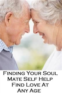 Finding Your Soul Mate Self Help and Much More Great Advice on Love at Any Age, Polly Peacock