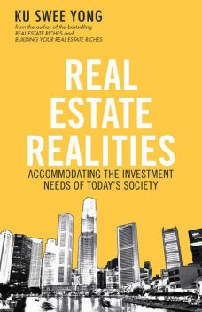 Real Estate Realities: Accommodating the Investment Needs of Today's Society, Ku Swee Yong