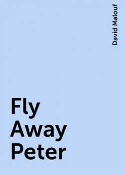 Fly Away Peter, David Malouf