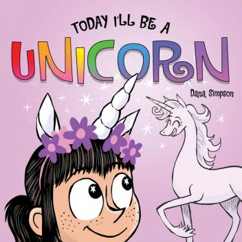 Today I'll Be a Unicorn, Dana Simpson