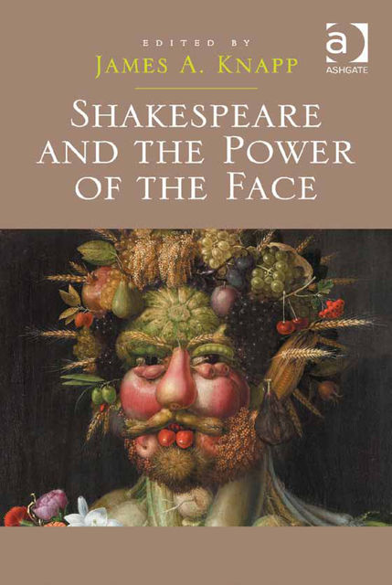 Shakespeare and the Power of the Face, James A.Knapp