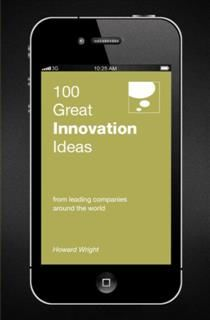 100 Great Innovation Ideas. From leading companies around the world, Howard Wright