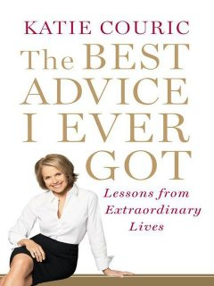 The Best Advice I Ever Got, Katie Couric