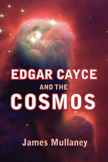 Edgar Cayce and the Cosmos, James Mullaney